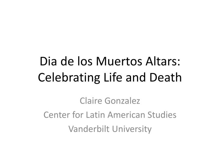 dia de los muertos altars celebrating life and death