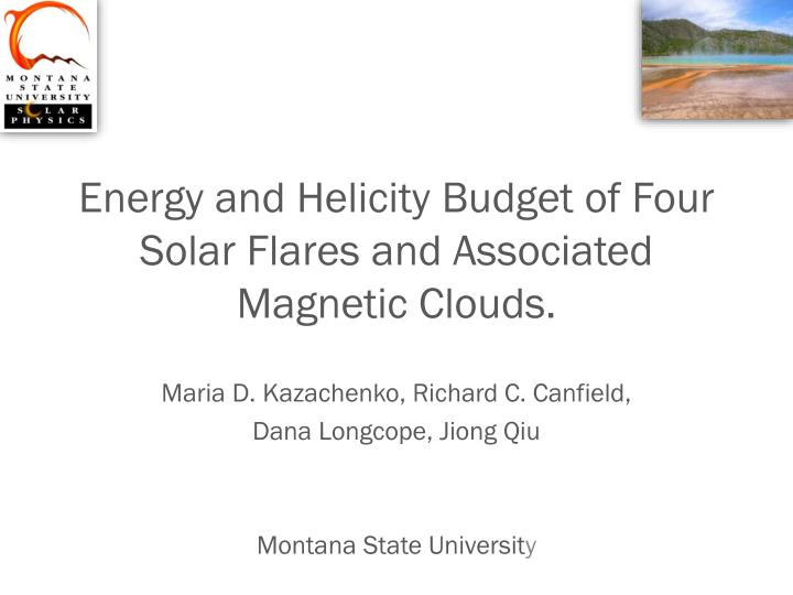 Energy and helicity b udget of four s olar f lares and associated magnetic c louds