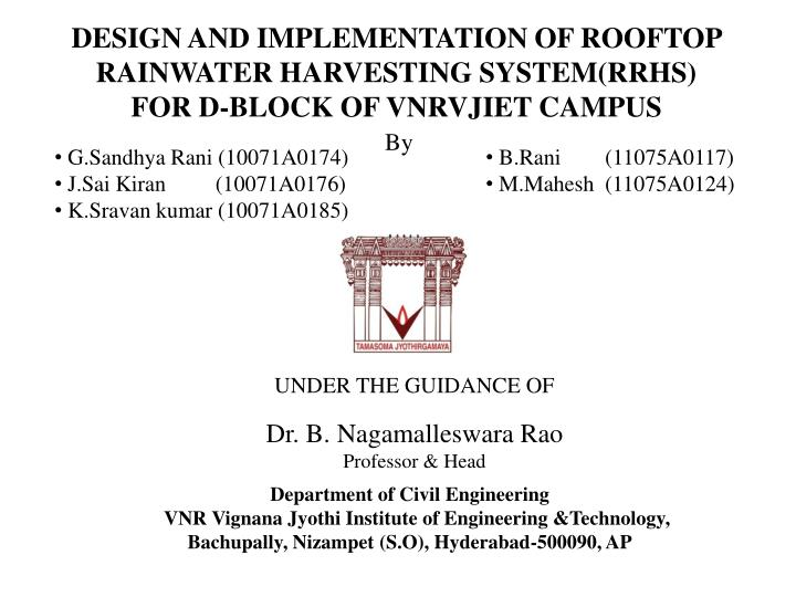 DESIGN AND IMPLEMENTATION OF ROOFTOP RAINWATER HARVESTING SYSTEM(RRHS)                     FOR D-BLO...