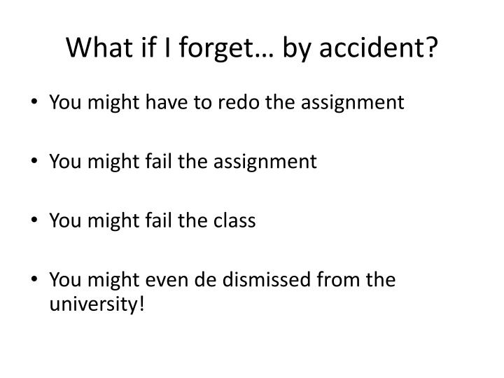 What if I forget… by accident?
