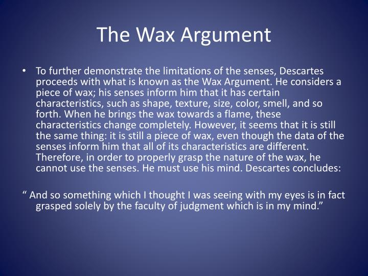 wax descartes and the wax example philosophy essay Philosophy essays: the wax analogy in descartes' meditations and its purposes.