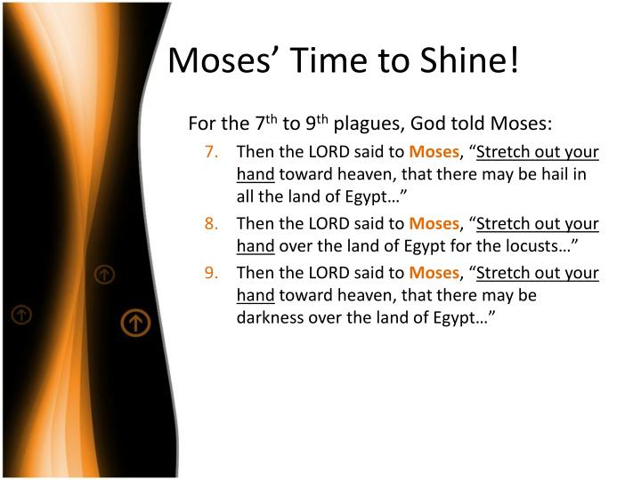Moses' Time to Shine!