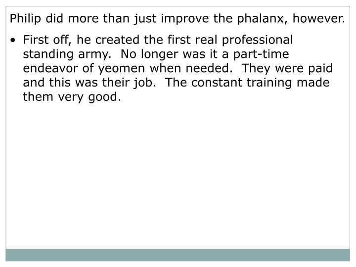 Philip did more than just improve the phalanx, however.