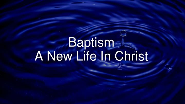 Baptism a new life in christ