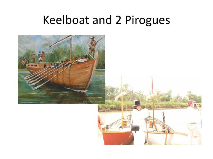 Keelboat and 2 Pirogues