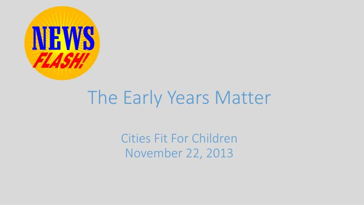 the early years matter cities fit for children november 22 2013