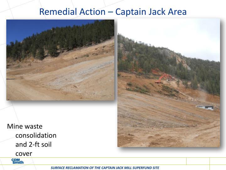 Remedial Action – Captain Jack Area