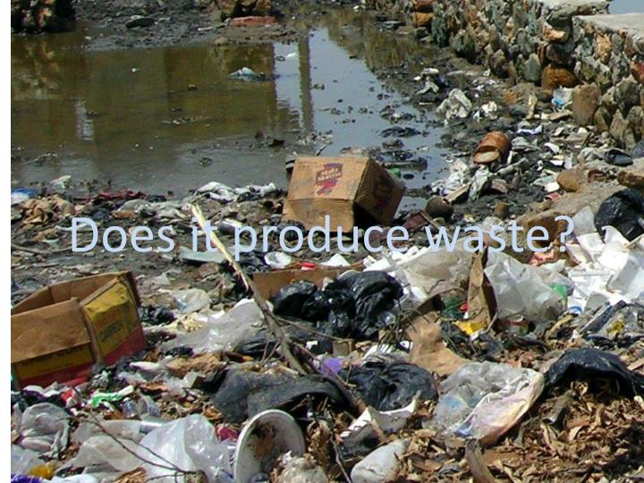 Does it produce waste?