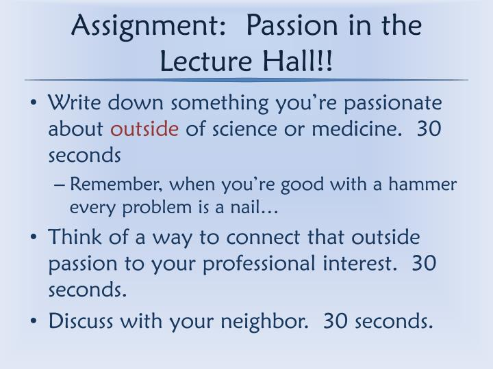 Assignment:  Passion in the Lecture Hall!!