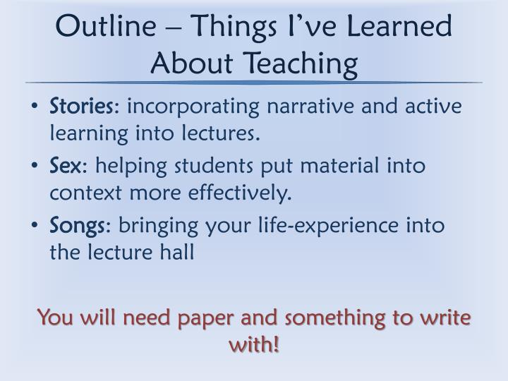Outline – Things I've Learned About Teaching