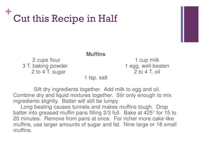 Cut this recipe in half