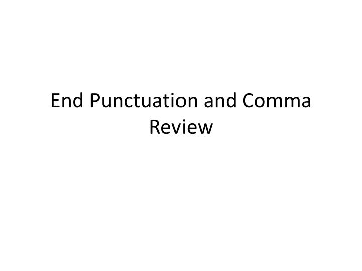 end punctuation and comma review n.