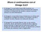ahora si continuemos con el omega 3 6 9