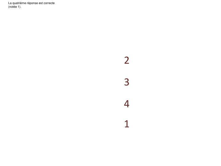 La quatrième réponse est correcte (notée 1).