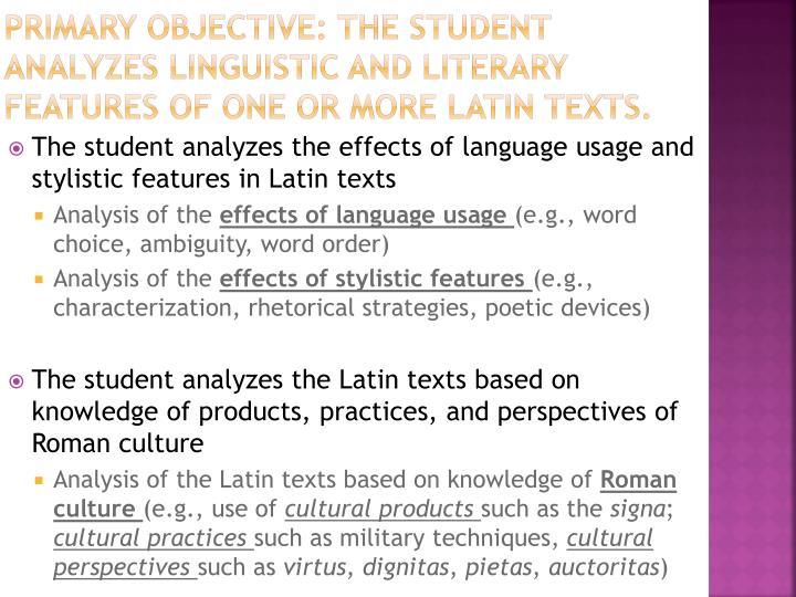 Primary objective: the student analyzes linguistic and literary features of one or more Latin texts.