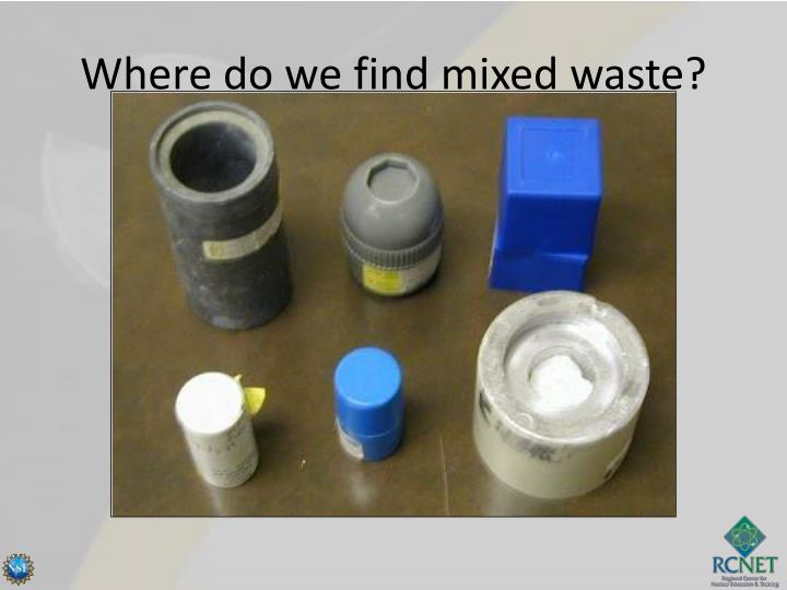 Where do we find mixed waste?