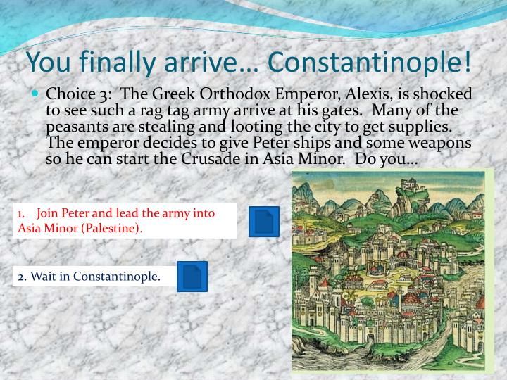You finally arrive… Constantinople!