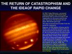 the return of catastrophism and the ideaof rapid change