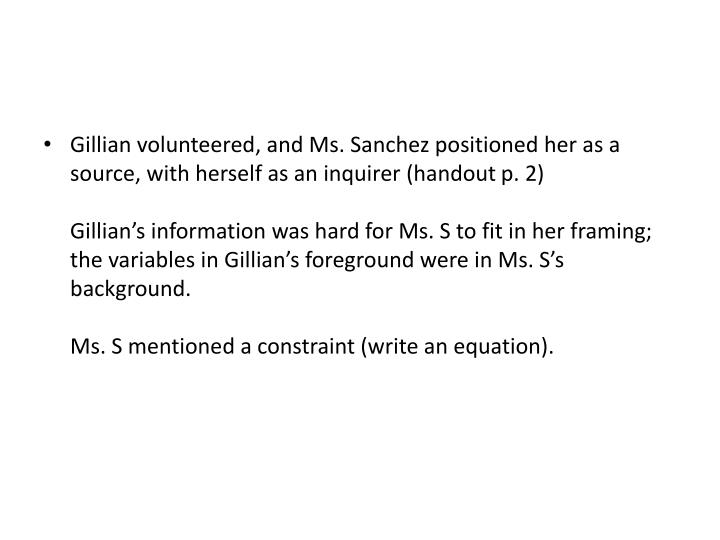 Gillian volunteered, and Ms. Sanchez positioned her as a source, with herself as an inquirer (handout