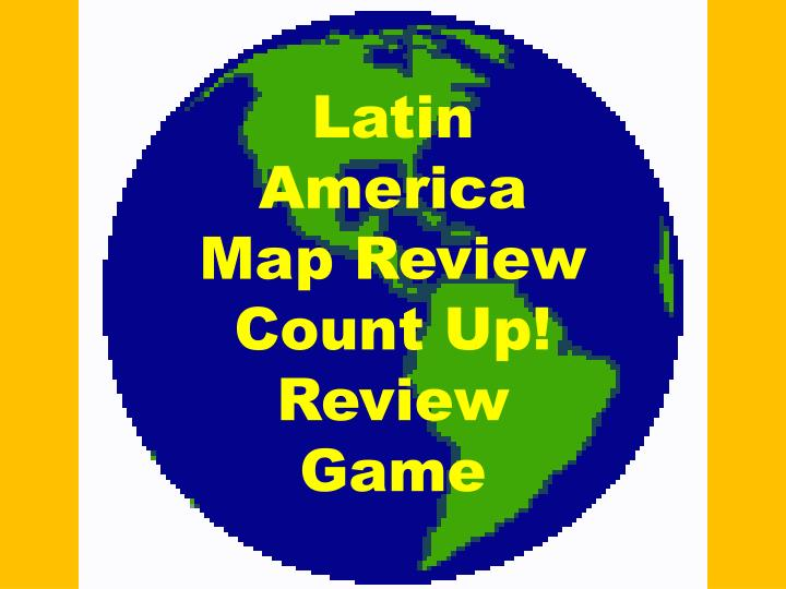 PPT - Latin America Map Review Count Up! Review Game ...