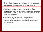 6 involve students periodically in games that allow them to play with the terms