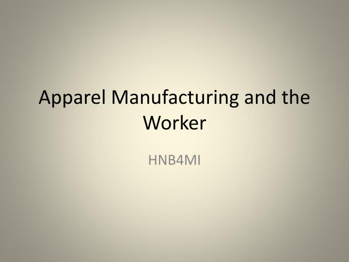 apparel manufacturing and the worker n.