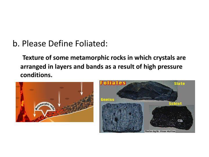 b. Please Define Foliated: