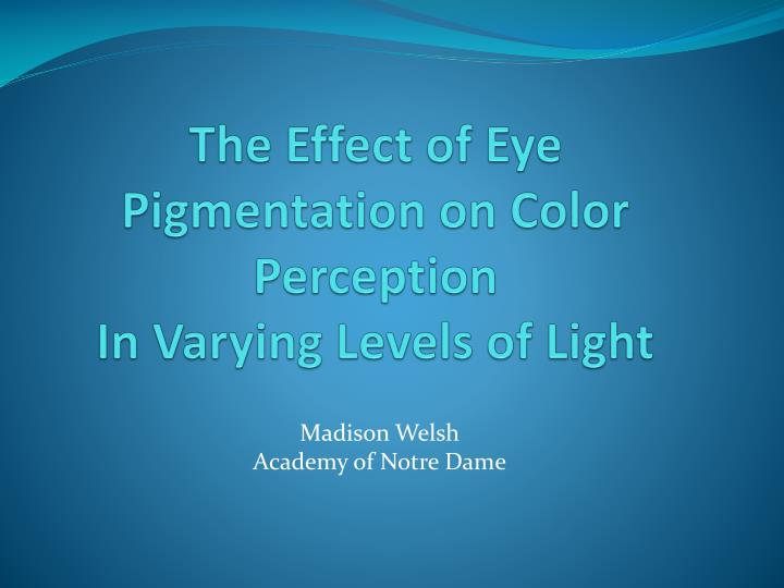 the effect of eye pigmentation on color perception in varying levels of light n.