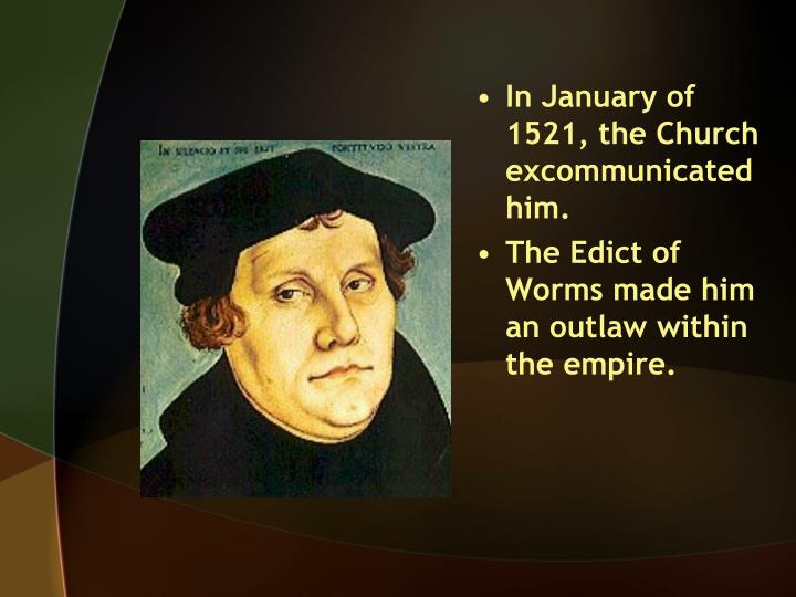 In January of 1521, the Church excommunicated him.