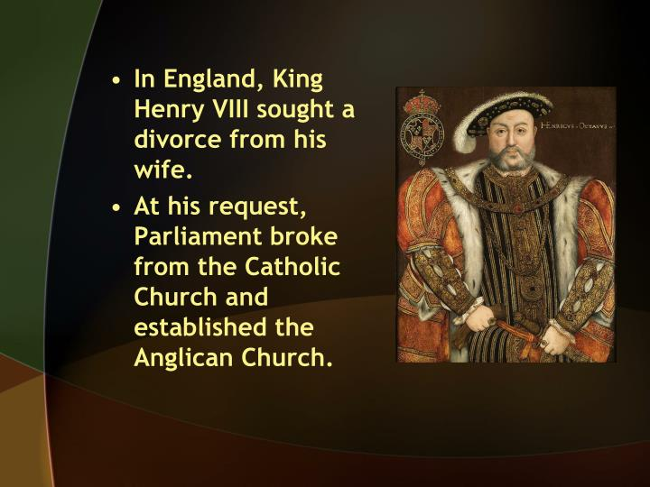 In England, King Henry VIII sought a divorce from his wife.