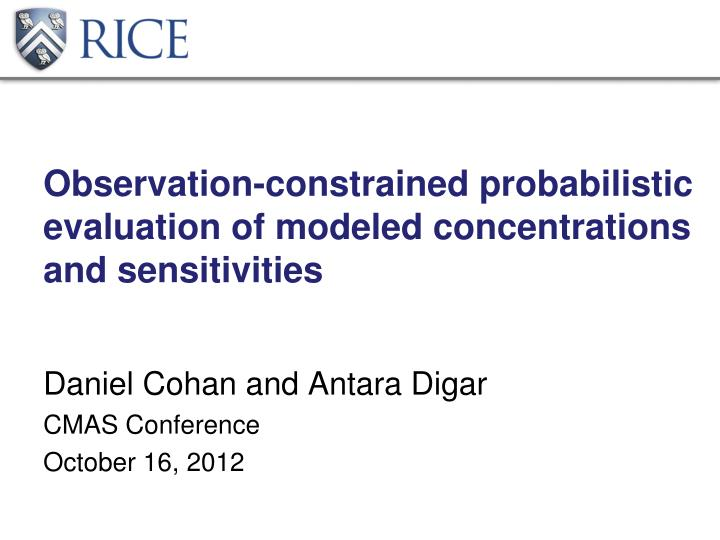 observation constrained probabilistic evaluation of modeled concentrations and sensitivities n.