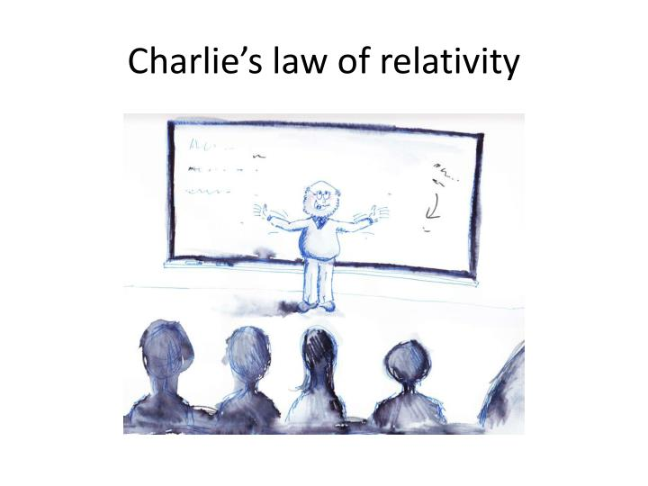 Charlie's law of relativity