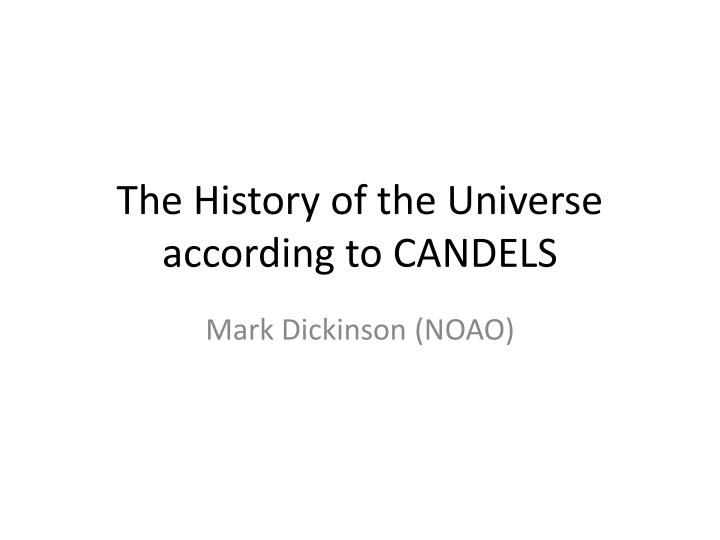 the history of the universe according to candels