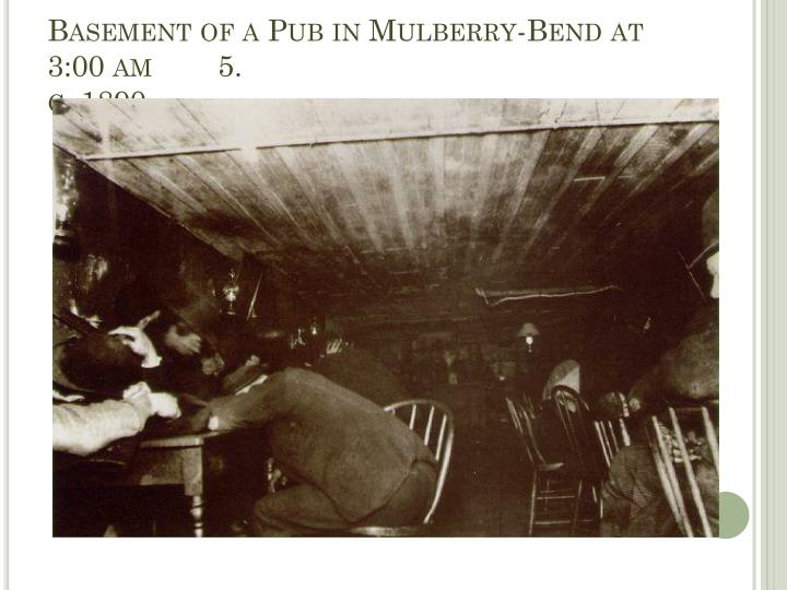 Basement of a Pub in Mulberry-Bend at 3:00