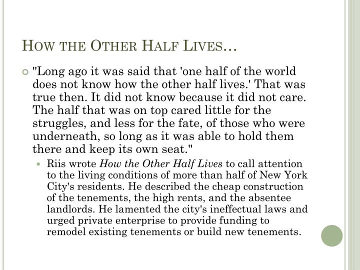 How the Other Half Lives…