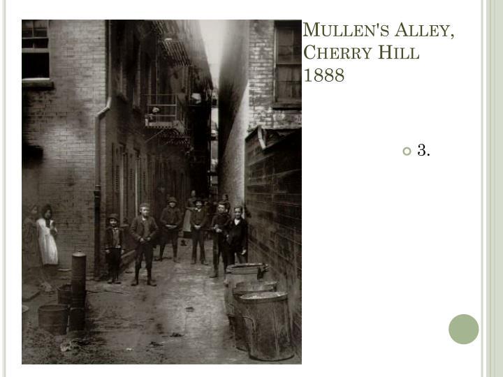 Mullen's Alley, Cherry Hill