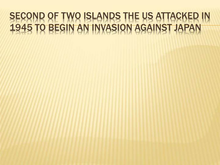 Second of two islands the US attacked in