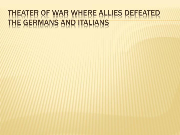 Theater of war where allies defeated
