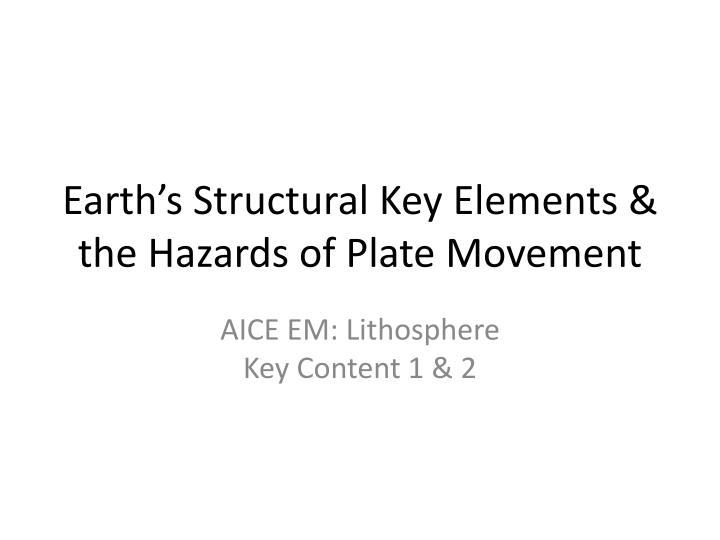 earth s structural key elements the hazards of plate movement n.