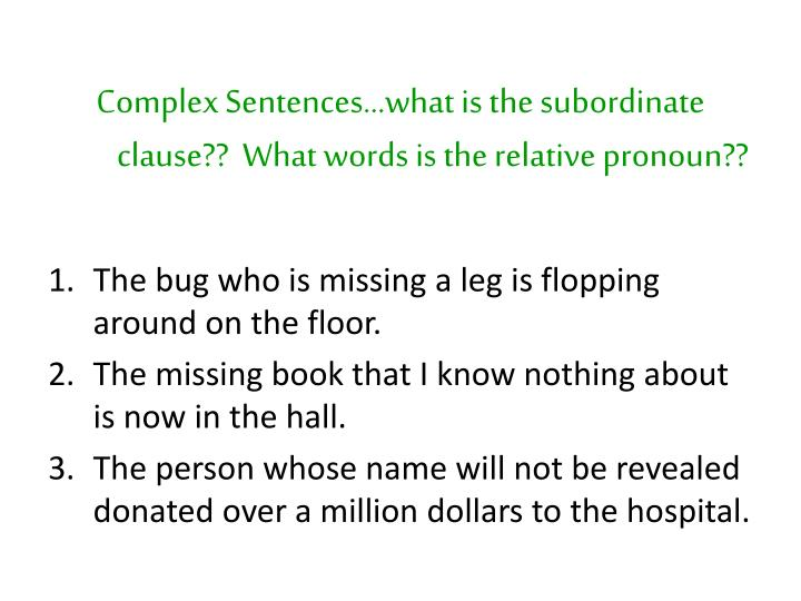 Complex Sentences…what is the subordinate clause??  What words is the relative pronoun??