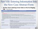 part viii entering information into the new case abstract form16