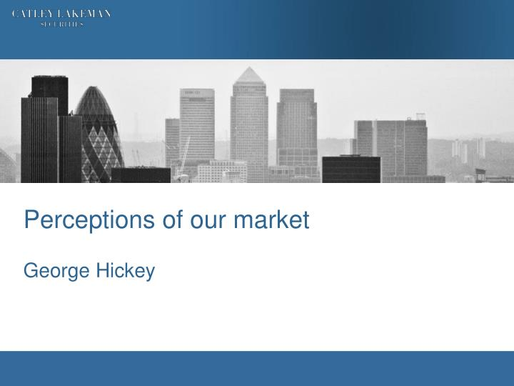 Perceptions of our market george hickey