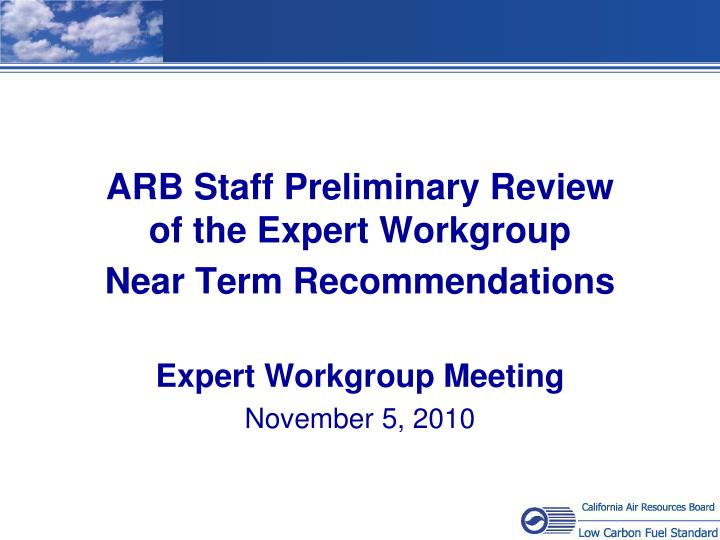 arb staff preliminary review of the expert workgroup near term recommendations n.