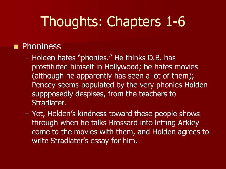 """phoniness was holdens downfall The catcher in the rye to prevent holden from """"taking a fall"""" 5 holden often behaves like a prophet or a saint, pointing out the phoniness and wickedness in."""