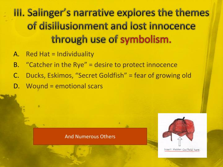 III. Salinger's narrative explores the themes of disillusionment and lost innocence through use of