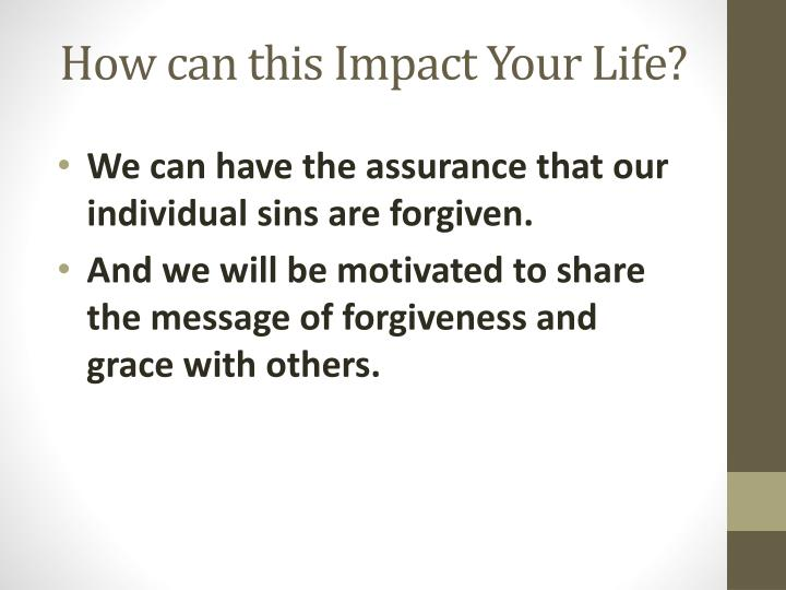 How can this Impact Your Life?