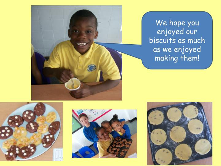 We hope you enjoyed our biscuits as much as we enjoyed making them!