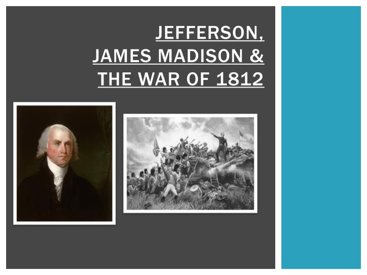 jefferson james madison the war of 1812 n.