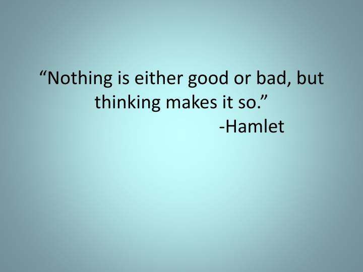 nothing is either good or bad but thinking makes it so hamlet n.