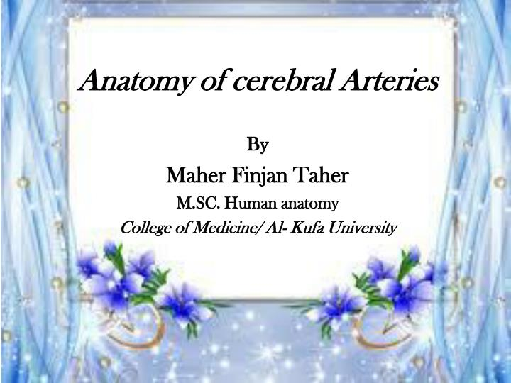 PPT - Anatomy of cerebral Arteries By Maher Finjan Taher M